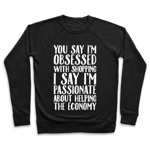You Say I'm Obsessed With Shopping Pullover