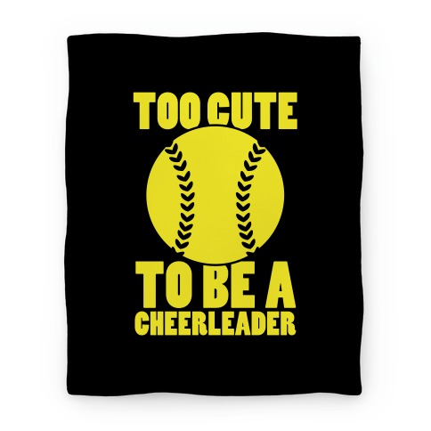 Too Cute To Be a Cheerleader (Softball) Blanket Blanket