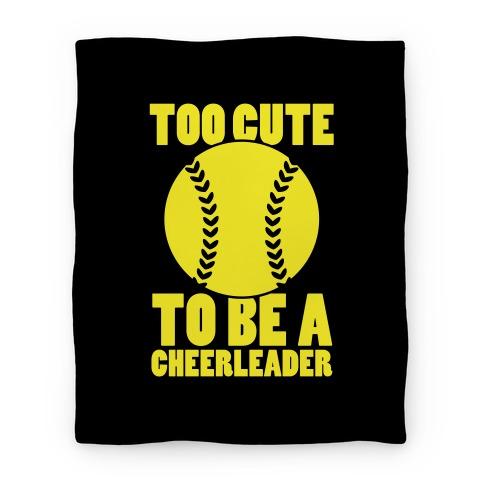 Too Cute To Be a Cheerleader (Softball) Blanket Blanket