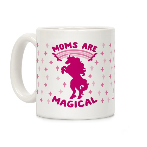 Moms Are Magical Coffee Mug