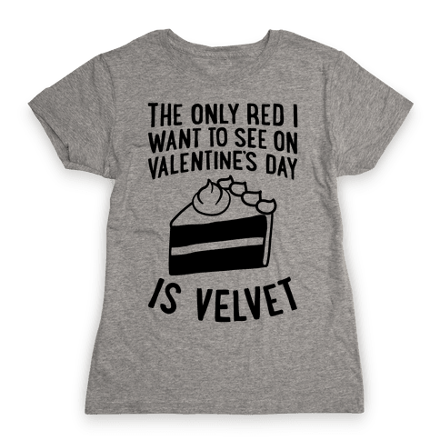 The Only Red I Want To See On Valentine's Day Womens T-Shirt
