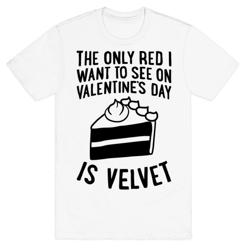 The Only Red I Want To See On Valentine's Day Mens T-Shirt