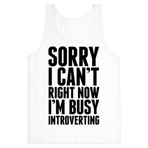 Sorry I Can't Right Now I'm Busy Introverting Tank Top