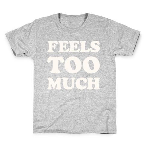 Feels Too Much Kids T-Shirt