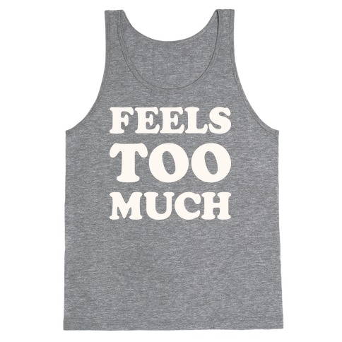 Feels Too Much Tank Top