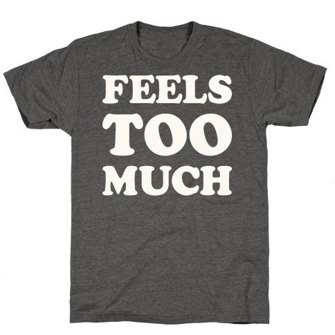 Feels Too Much T-Shirt