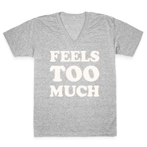 Feels Too Much V-Neck Tee Shirt