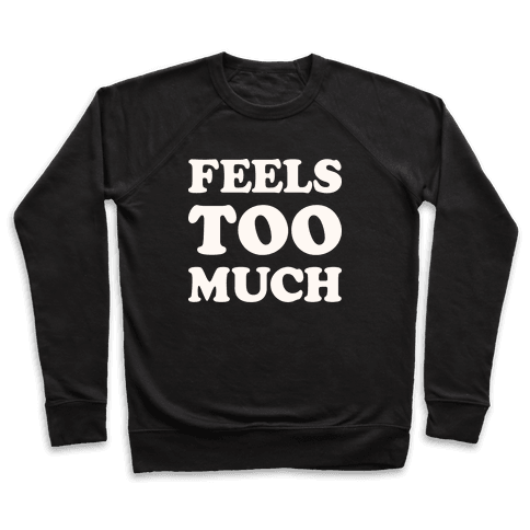Feels Too Much Pullover