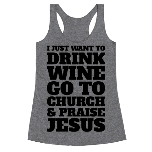 I Just Want To Drink Wine Go To Church and Praise Jesus Racerback Tank Top