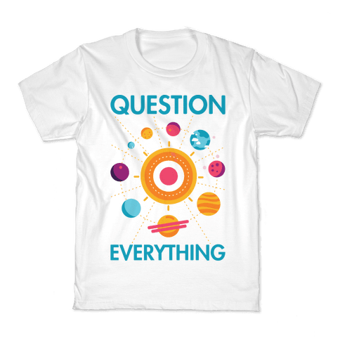 Question Everything Kids T-Shirt