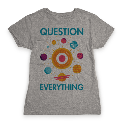 Question Everything Womens T-Shirt