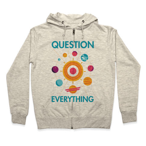 Question Everything Zip Hoodie