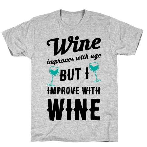 Wine Improves With Age But I Improve With Wine T-Shirt