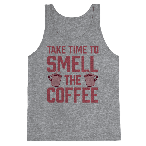 Take Time To Smell The Coffee Tank Top