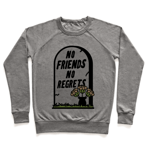 No Friends No Regrets Pullover