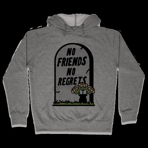 No Friends No Regrets Hooded Sweatshirt