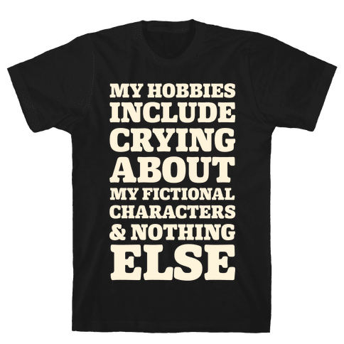 My Hobbies Include Crying About My Fictional Characters & Nothing Else Mens T-Shirt