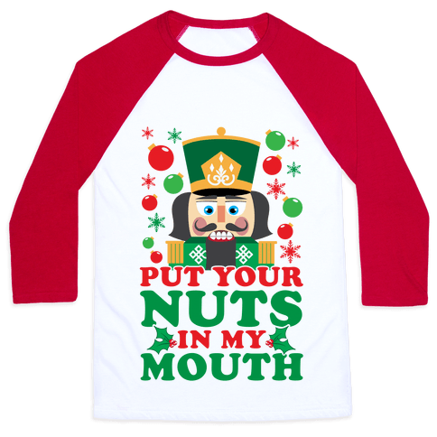 Put Your Nuts In My Mouth Baseball Tee
