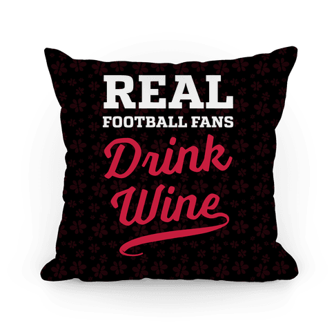 Real Football Fans Drink Wine Pillow