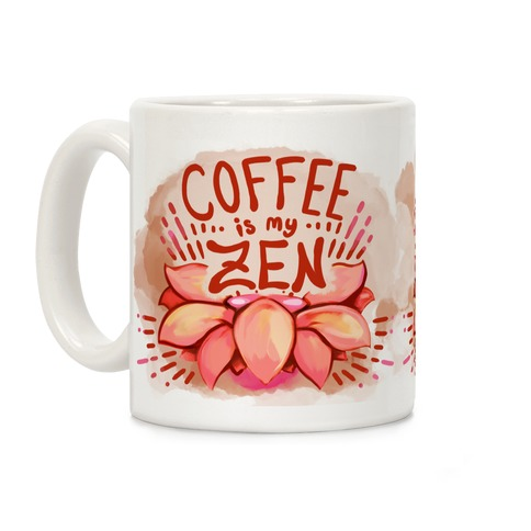 Coffee is My Zen Coffee Mug