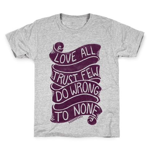 Love All, Trust Few, Do Wrong To None Kids T-Shirt