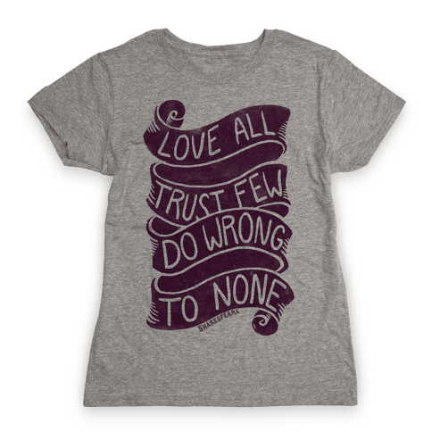 Love All, Trust Few, Do Wrong To None Womens T-Shirt