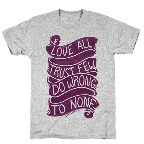 Love All, Trust Few, Do Wrong To None T-Shirt