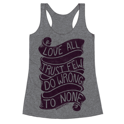 Love All, Trust Few, Do Wrong To None Racerback Tank Top