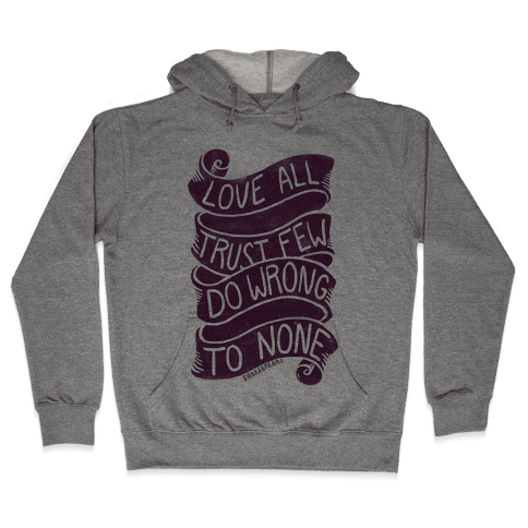 Love All, Trust Few, Do Wrong To None Hooded Sweatshirt