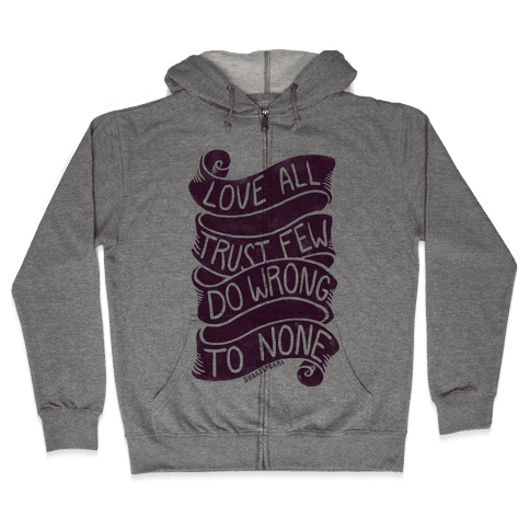 Love All, Trust Few, Do Wrong To None Zip Hoodie