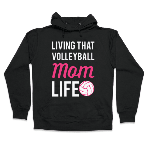 Living that Volleyball Mom Life Hooded Sweatshirt