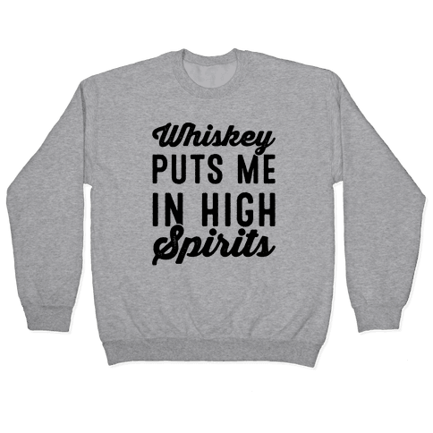 Whiskey Puts Me In High Spirits Pullover