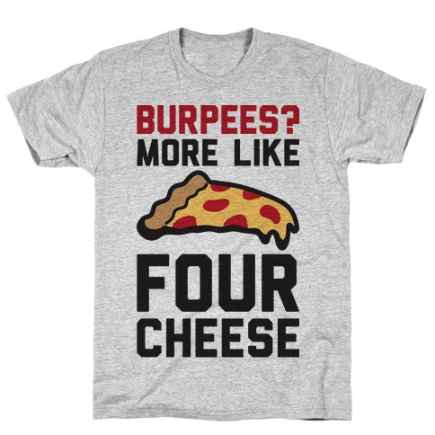 Burpees? More Like Four Cheese Mens T-Shirt
