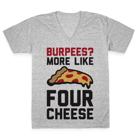 Burpees? More Like Four Cheese V-Neck Tee Shirt