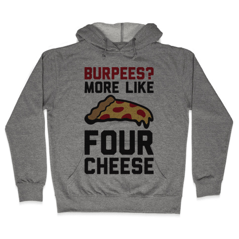 Burpees? More Like Four Cheese Hooded Sweatshirt