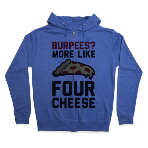 Burpees? More Like Four Cheese Zip Hoodie