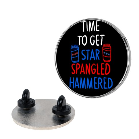 Time To Get Star Spangled Hammered Pin