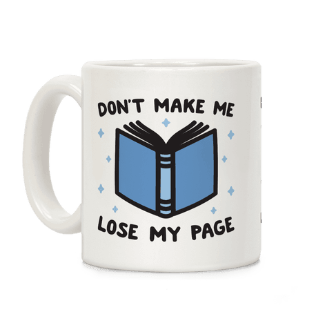 Don't Make Me Lose My Page Coffee Mug