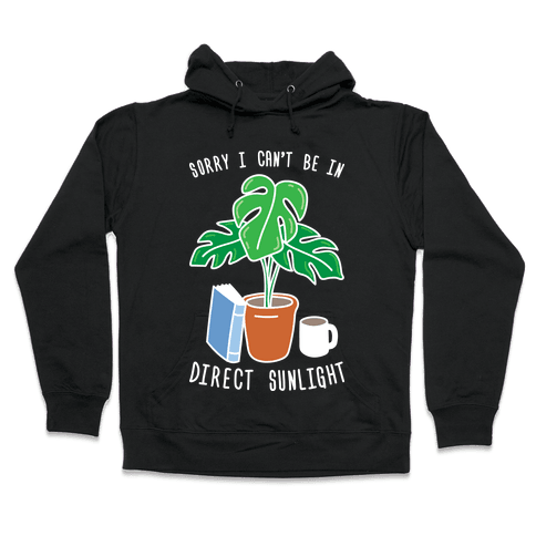 Sorry I Can't Be In Direct Sunlight Hooded Sweatshirt