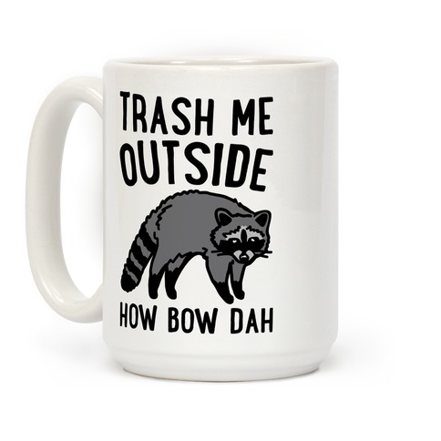 Trash Me Outside How Bow Dah Raccoon Parody Coffee Mug