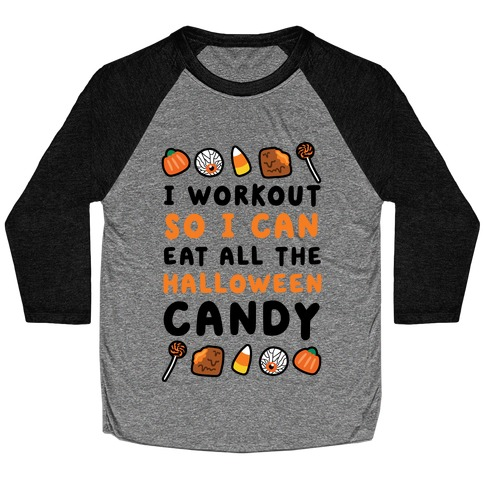 I Workout So I Can Eat All The Halloween Candy Baseball Tee