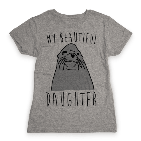 My Beautiful Daughter Womens T-Shirt