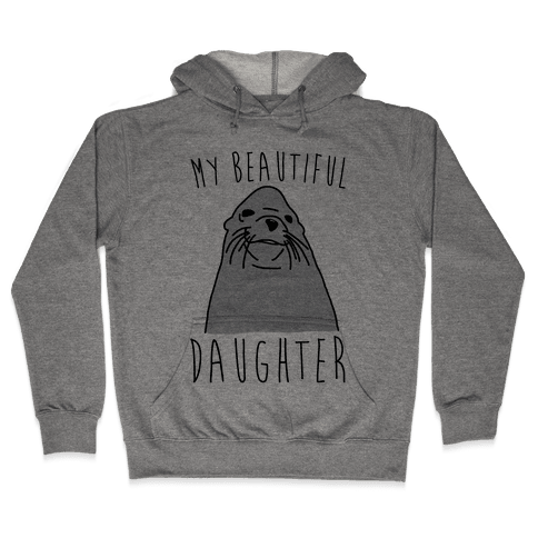 My Beautiful Daughter Hooded Sweatshirt