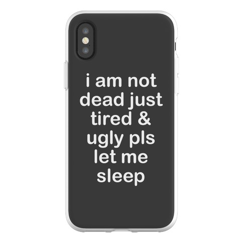I Am Not Dead Just Tired & Ugly Please Let Me Sleep Phone Flexi-Case