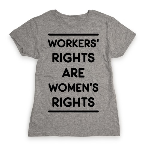 Workers' Rights are Women's Rights Womens T-Shirt
