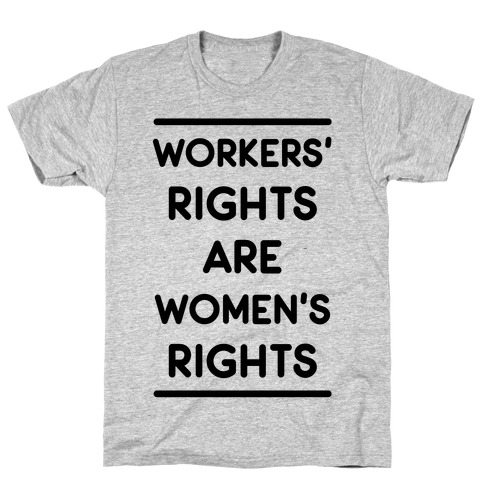 Workers' Rights are Women's Rights T-Shirt