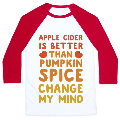 Apple Cider is Better Than Pumpkin Spice Baseball Tee