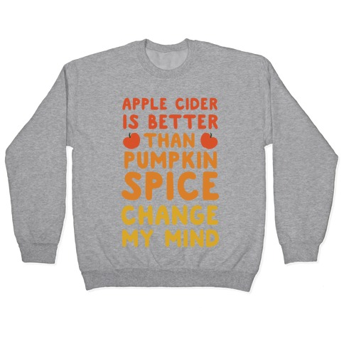 Apple Cider is Better Than Pumpkin Spice Pullover