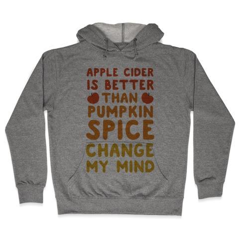 Apple Cider is Better Than Pumpkin Spice Hooded Sweatshirt
