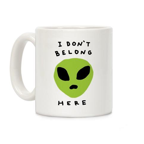 I Don't Belong Here Coffee Mug